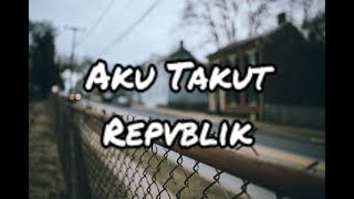 Download lagu Aku Takut - Repvblik (Official Lirik)