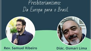 #016 - Presbiterianismo 161 anos: Da Europa para o Brasil (Diác. Osmari)