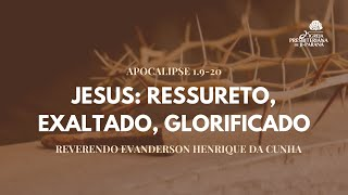 Culto Solene 04/04/2021 Jesus Ressurreto, Exaltado, Glorificado.