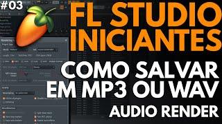 FL Studio 12 (#03): Como Salvar em mp3 ou wav [Tutorial Iniciantes]
