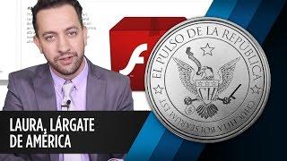 LAURA, LÁRGATE DE AMÉRICA - EL PULSO DE LA REPÚBLICA
