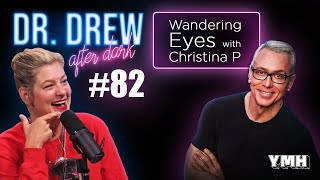 Ep. 82 Wandering Eyes w/ Christina P | Dr. Drew After Dark