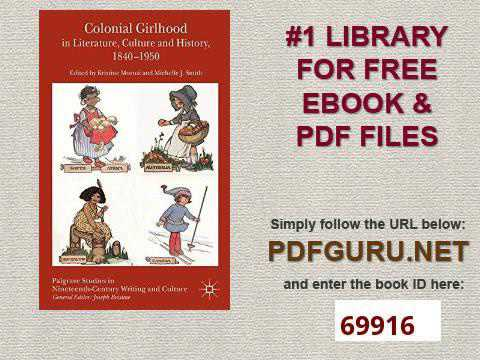 Colonial Girlhood in Literature, Culture and History, 1840 1950 Palgrave Studies in Nineteenth Centu