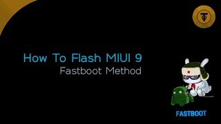 How To Flash MIUI 9 Beta | Fastboot Method