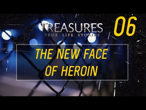 The New Face Of Heroin (Treasures TV - S2)