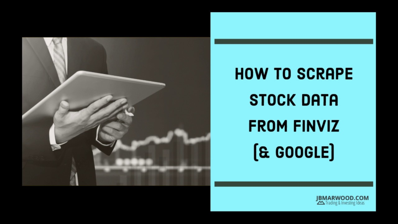 How To Scrape Stock Data From Finviz And Google Finance • JB MARWOOD