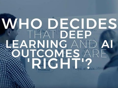 Who decides that deep learning and AI outcomes are 'right'?