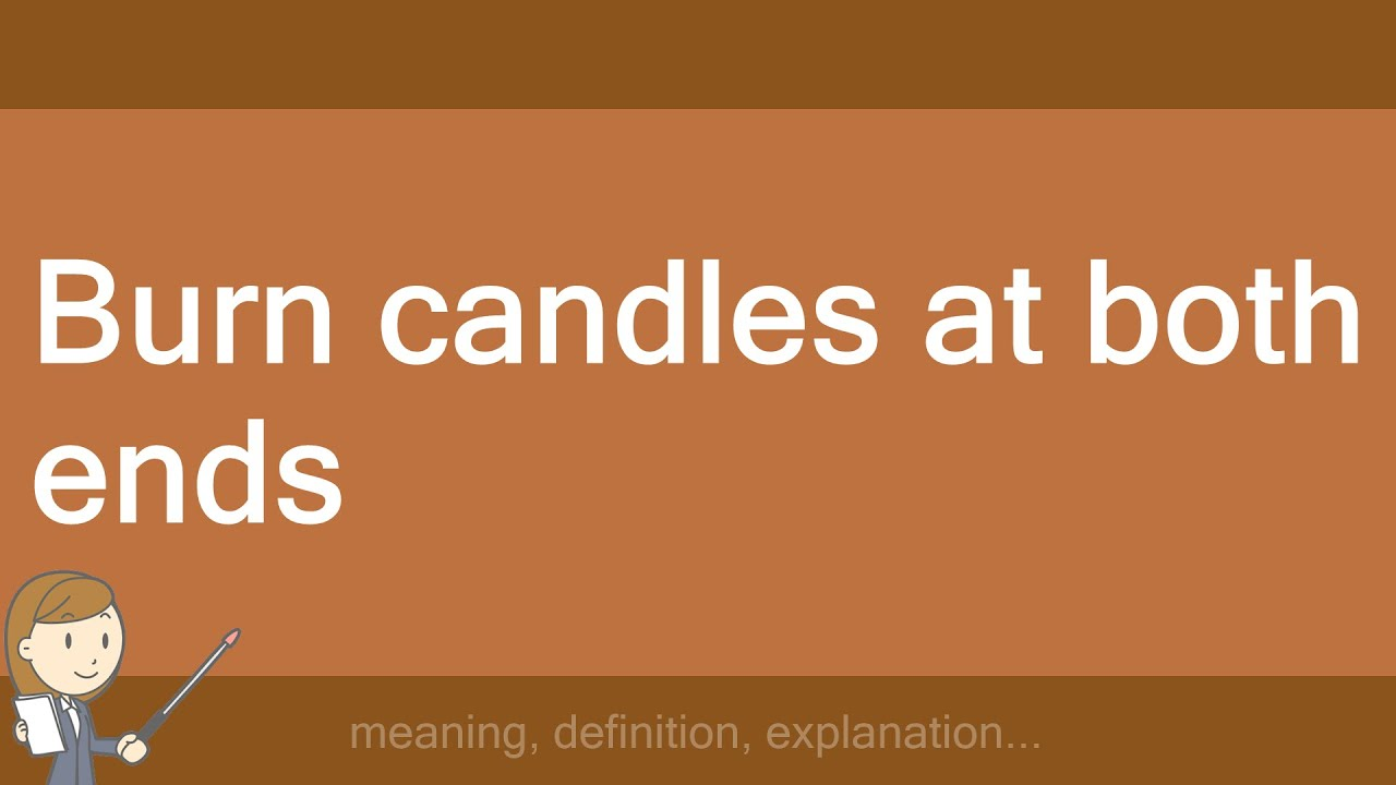 Burn Candles At Both Ends Youtube