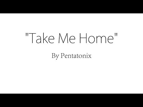 Take Me Home - Pentatonix (Lyrics)