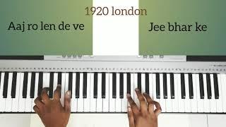 Aaj ro len de ve 1920 london piano cover song