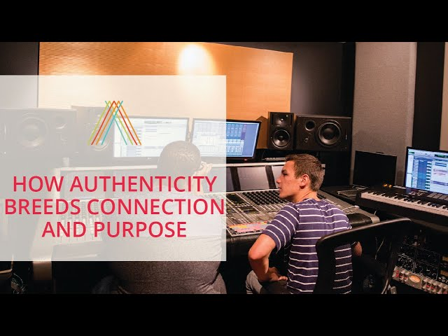 How Authenticity Breeds Connection and Purpose