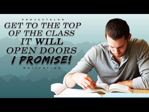 """Get To The Top Of The Class. It Will Open Doors. I Promise"" - Study Motivation"