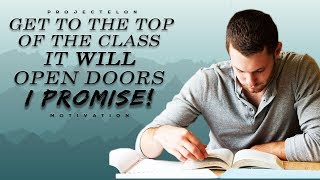 """""""Get To The Top Of The Class. It Will Open Doors. I Promise"""" - Study Motivation"""
