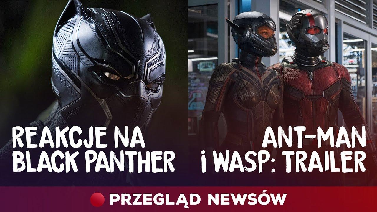 Pierwsze reakcje na Black Panthera, zwiastun Ant-Man & The Wasp – przegląd newsów