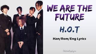H.O.T. (에이치오티) We Are The Future - Han/Rom/Eng Lyrics (가사) […