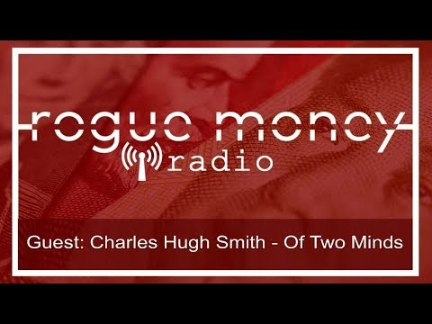 RMR: Special Guest - Charles Hugh Smith - Of Two Minds (02/19/2018)
