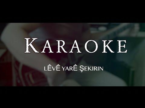 LÊVÊ YARÊ ŞEKIRIN __ Karaoke _ Kurdi