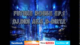 Future House  EP 1 D Dirtz aKa Dj DiDi
