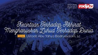 Ceramah: Kecintaan kepada Akhirat Mengharuskan Zuhud terhadap Dunia (Ustadz Badrusalam, Lc.)