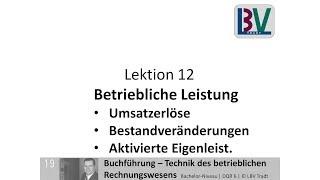 Betriebliche Leistung - Umsatzerlöse Bestandsveränderung aktivierte Eigenleistung [FB L12 T01]