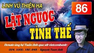 LINH VŨ THIÊN HẠ TẬP 86 LẬT NGƯỢC TÌNH THẾ -TRUYỆN TIÊN HIỆP MC TUẤN ANH