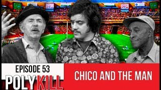Polykill Podcast 53: Chico and the Man
