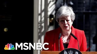 theresa-calls-quits-uk-brexit-11th-hour-msnbc