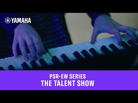 Yamaha PSR-EW Series Keyboards – The Talent Show