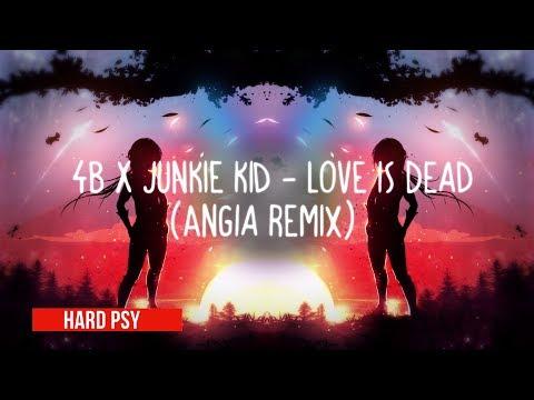 4B X Junkie Kid - Love Is Dead (Angia Remix) ●HARD PSY●