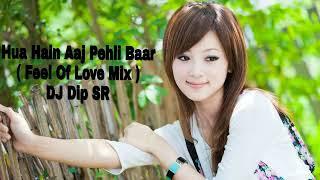 Hua Hain Aaj Pehli Baar ( Feel Of Love Mix ) DJ Dip SR