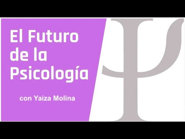 El futuro de la psicología. Entrevista con la psicóloga Yaiza Molina.