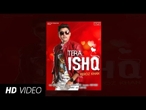 Tera Ishq | Feroz Khan | Full Song | New Punjabi Songs 2016 | HD