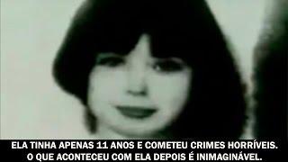 Ela tinha apenas 11 anos e cometeu crimes horrveis O que aconteceu com ela depois  inimaginvel