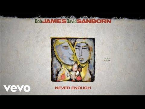 Bob James, David Sanborn - Never Enough (audio)
