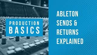 Ableton Live Production Basics 02 | How to Use Sends Returns in Ableton Live