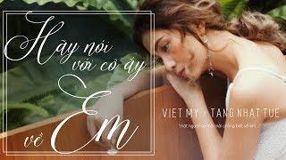 HÃY NÓI VỚI CÔ ẤY VỀ EM [ LYRIC VIDEO]  VIỆT MY x TĂNG NHẬT TUỆ