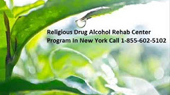 Faith and NON Religious Drug Rehab Programs In New York 1-855-602-5102