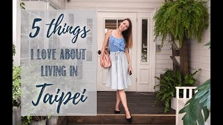 5 Things I Love About Living In Taipei, Taiwan