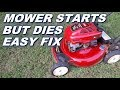 Mower starts and dies, quick and easy fix.