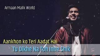 Aankhon ko teri aadat hai   Whatsapp Status Video Song   Armaan Malik   30 Sec WhatsApp Status 2019