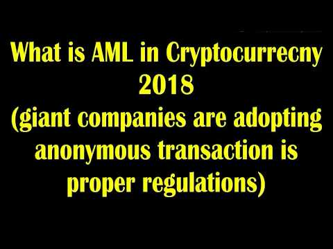 What is AML in Cryptocurrecny 2018 Companies Are Adopting Anonymous Transaction Regulation