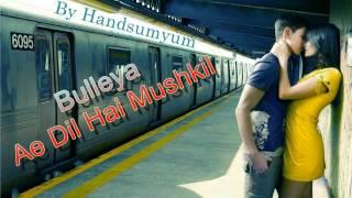 Bulleya – Ae Dil Hai Mushkil HQ-320 Kbps