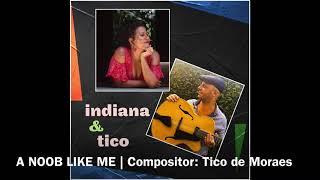 INDIANA & TICO: A NOOB LIKE ME | Compositor: Tico de Moraes