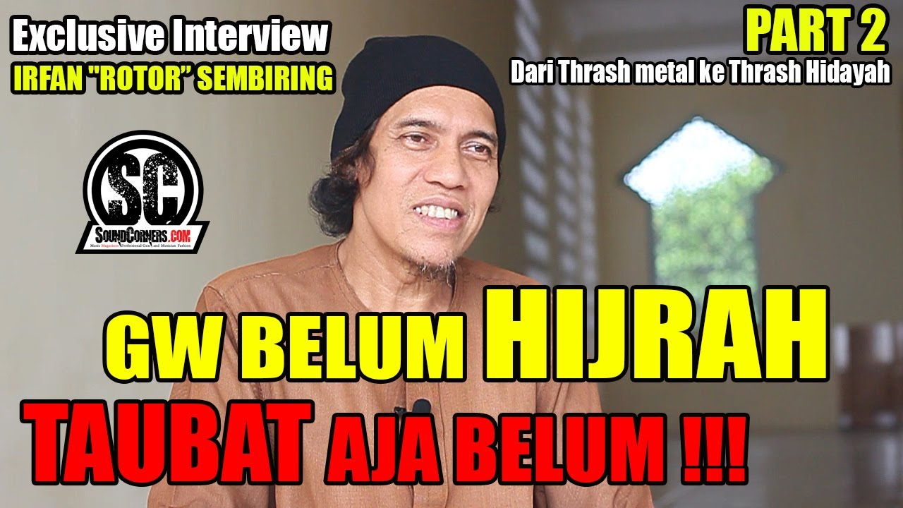 "EXCLUSIVE INTERVIEW IRFAN ""ROTOR"" SEMBIRING part 2 : GUA BELUM HIJRAH,TAUBAT AJA BELUM !!"
