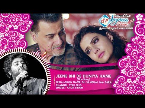 JEENE BHI DE DUNIYA HAME - Full Title Song - Dil Sambhal Jaa Zara   || Singer : ARIJIT SINGH