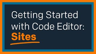 Getting Started with Code Editor: Sites