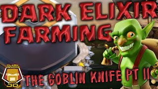 Farm Dark Elixir Faster with the Goblin Knife Part II | Clash of Clans