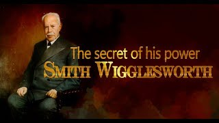 The Secrets Of Smith Wigglesworth Power