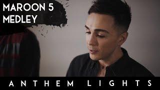Maroon 5 Medley | Anthem Lights