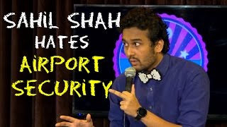 EIC: Sahil Shah Hates Airport Security.